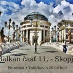 Balkan časť 11. – Skopje